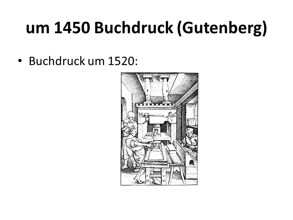 um 1450 Buchdruck (Gutenberg)