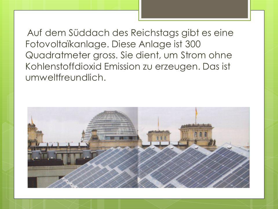 Auf dem Süddach des Reichstags gibt es eine Fotovoltaïkanlage