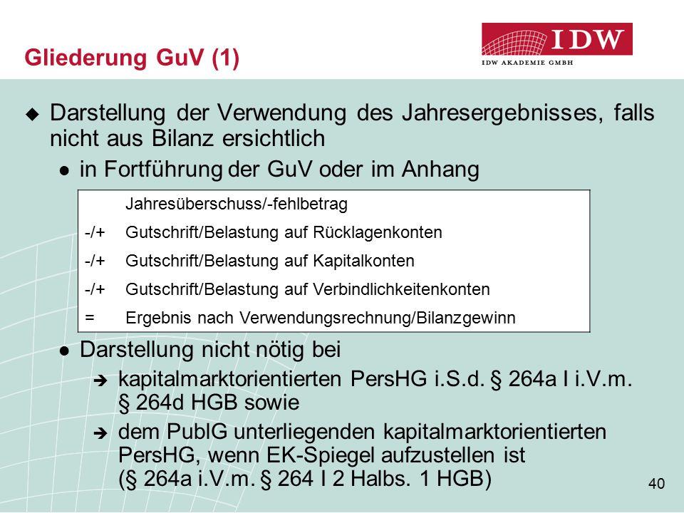 Gliederung GuV (1) Darstellung der Verwendung des Jahresergebnisses, falls nicht aus Bilanz ersichtlich.