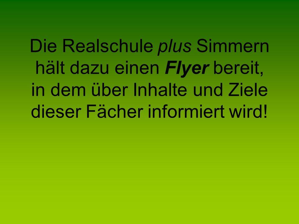 Die Realschule plus Simmern hält dazu einen Flyer bereit, in dem über Inhalte und Ziele dieser Fächer informiert wird!