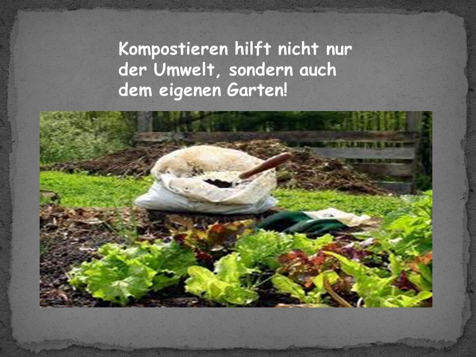 Kompostieren hilft nicht nur der Umwelt, sondern auch dem eigenen Garten!