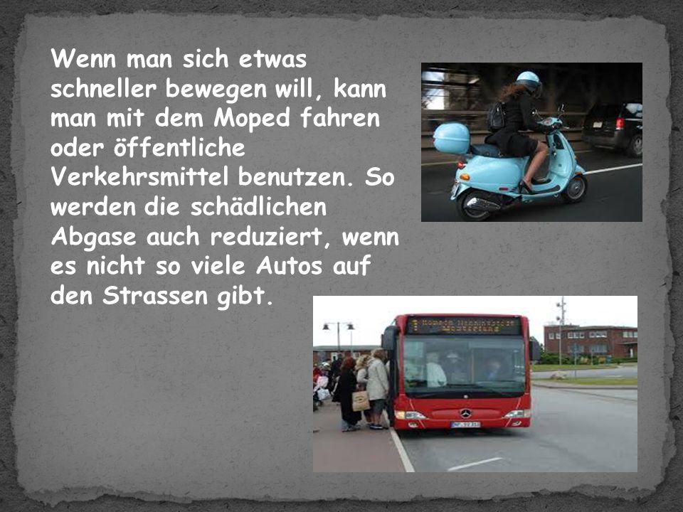 Wenn man sich etwas schneller bewegen will, kann man mit dem Moped fahren oder öffentliche Verkehrsmittel benutzen.