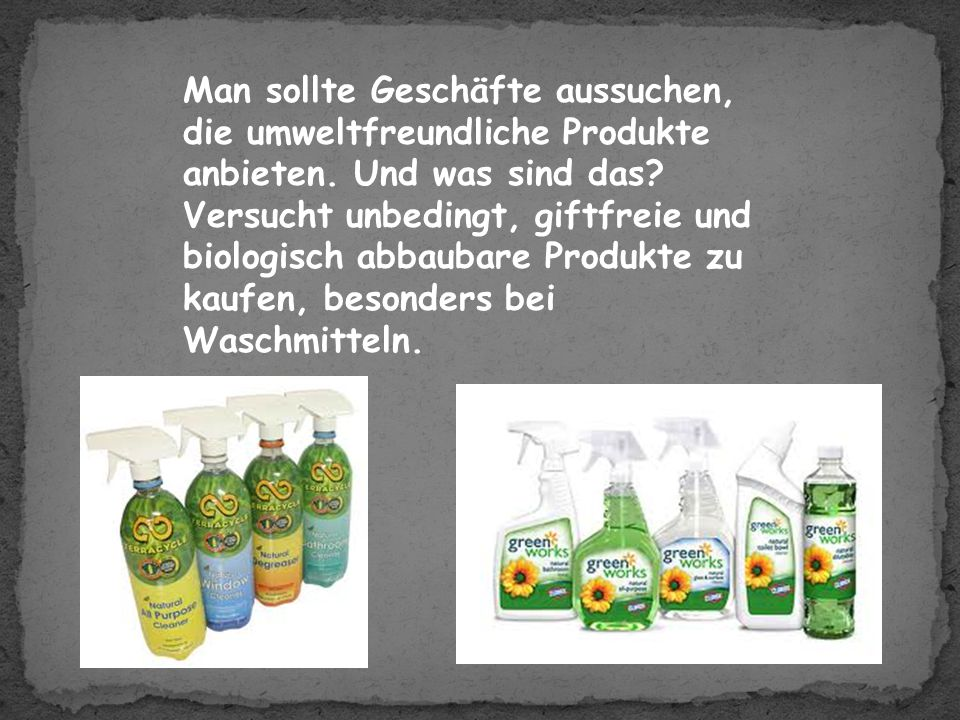 Man sollte Geschäfte aussuchen, die umweltfreundliche Produkte anbieten.