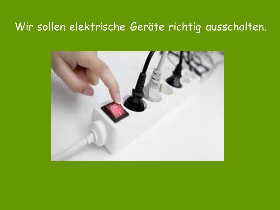 Wir sollen elektrische Geräte richtig ausschalten.