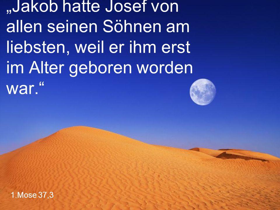 """""""Jakob hatte Josef von allen seinen Söhnen am liebsten, weil er ihm erst im Alter geboren worden war."""