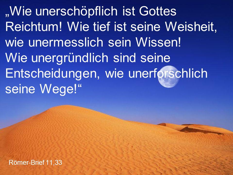 """""""Wie unerschöpflich ist Gottes Reichtum"""