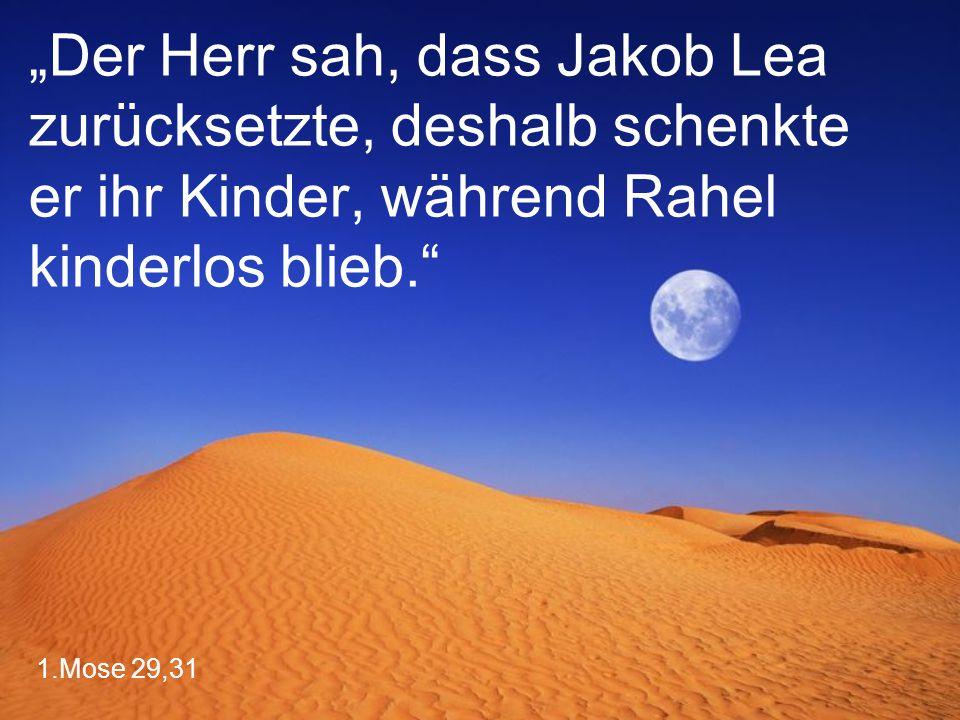 """""""Der Herr sah, dass Jakob Lea zurücksetzte, deshalb schenkte er ihr Kinder, während Rahel kinderlos blieb."""