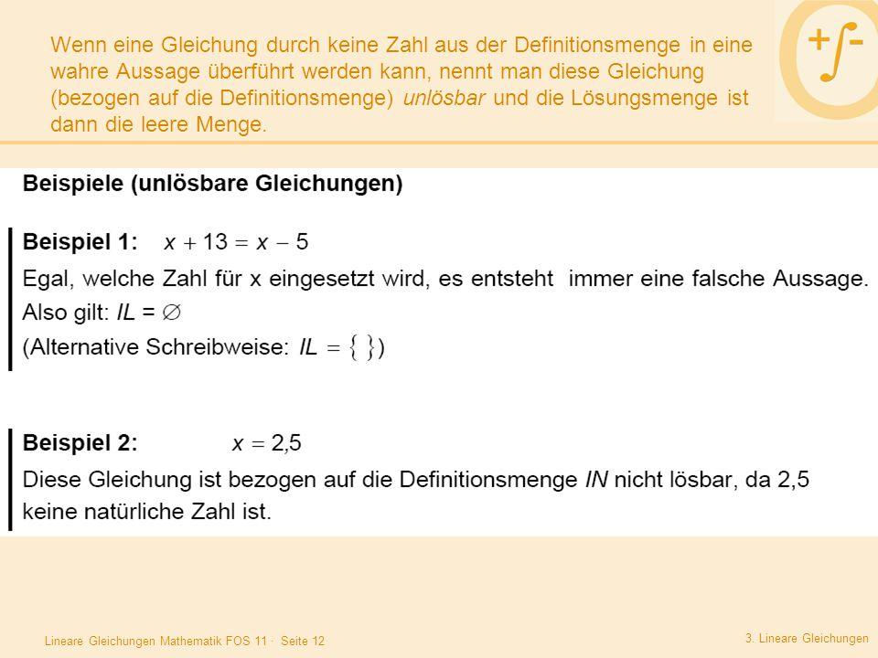 Wenn eine Gleichung durch keine Zahl aus der Definitionsmenge in eine wahre Aussage überführt werden kann, nennt man diese Gleichung (bezogen auf die Definitionsmenge) unlösbar und die Lösungsmenge ist dann die leere Menge.