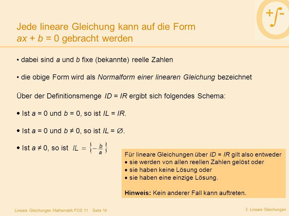 Jede lineare Gleichung kann auf die Form ax + b = 0 gebracht werden