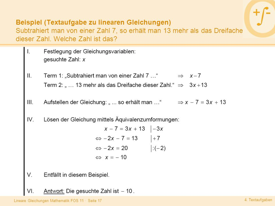 Beispiel (Textaufgabe zu linearen Gleichungen) Subtrahiert man von einer Zahl 7, so erhält man 13 mehr als das Dreifache dieser Zahl. Welche Zahl ist das