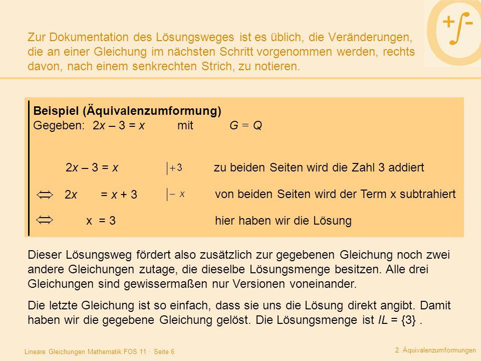 Beispiel (Äquivalenzumformung) Gegeben: 2x – 3 = x mit G = Q