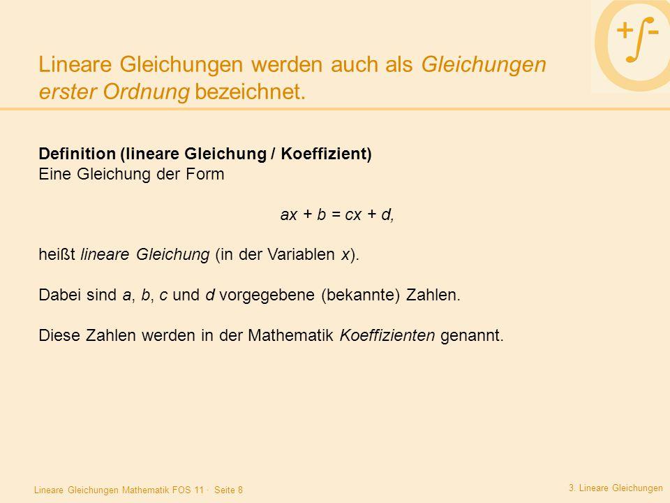 Lineare Gleichungen werden auch als Gleichungen erster Ordnung bezeichnet.