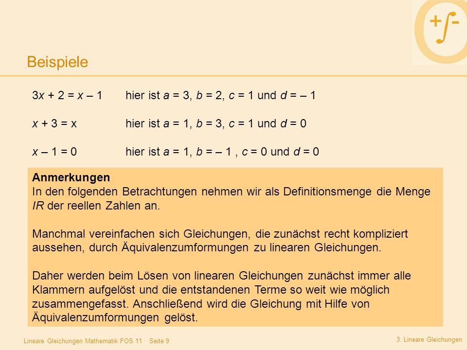 Beispiele 3x + 2 = x – 1 hier ist a = 3, b = 2, c = 1 und d = – 1