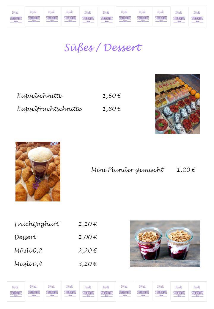 Süßes / Dessert Kapselschnitte 1,50 € Kapselfruchtschnitte 1,80 €