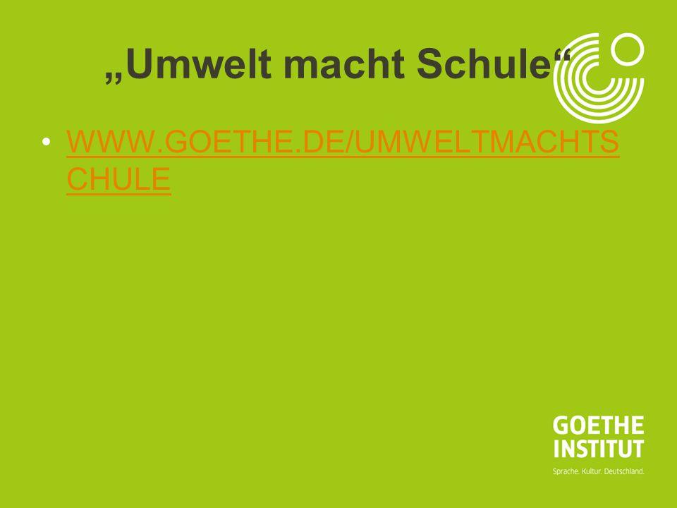 """""""Umwelt macht Schule WWW.GOETHE.DE/UMWELTMACHTSCHULE"""