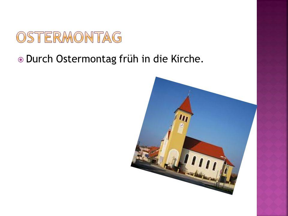 Ostermontag Durch Ostermontag früh in die Kirche.