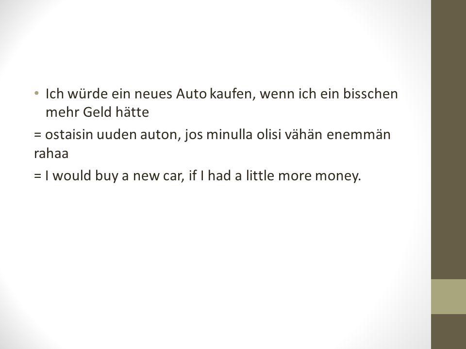 Ich würde ein neues Auto kaufen, wenn ich ein bisschen mehr Geld hätte