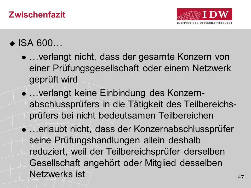 Zwischenfazit ISA 600… …verlangt nicht, dass der gesamte Konzern von einer Prüfungsgesellschaft oder einem Netzwerk geprüft wird.