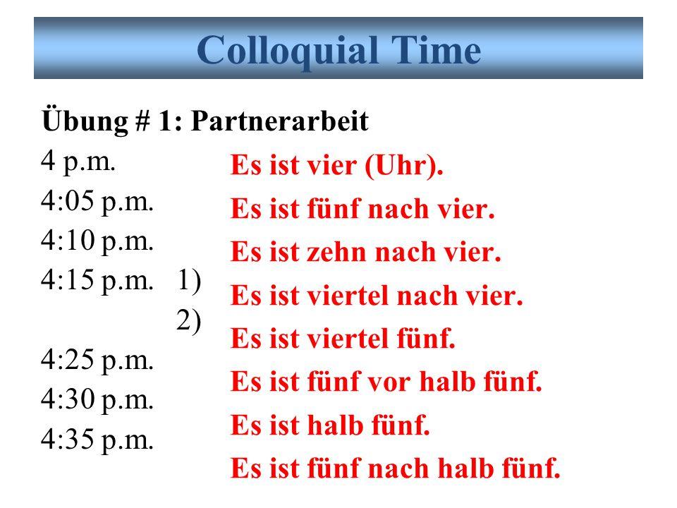 Colloquial Time Übung # 1: Partnerarbeit 4 p.m. 4:05 p.m. 4:10 p.m. 4:15 p.m. 1) 2) 4:25 p.m. 4:30 p.m. 4:35 p.m.