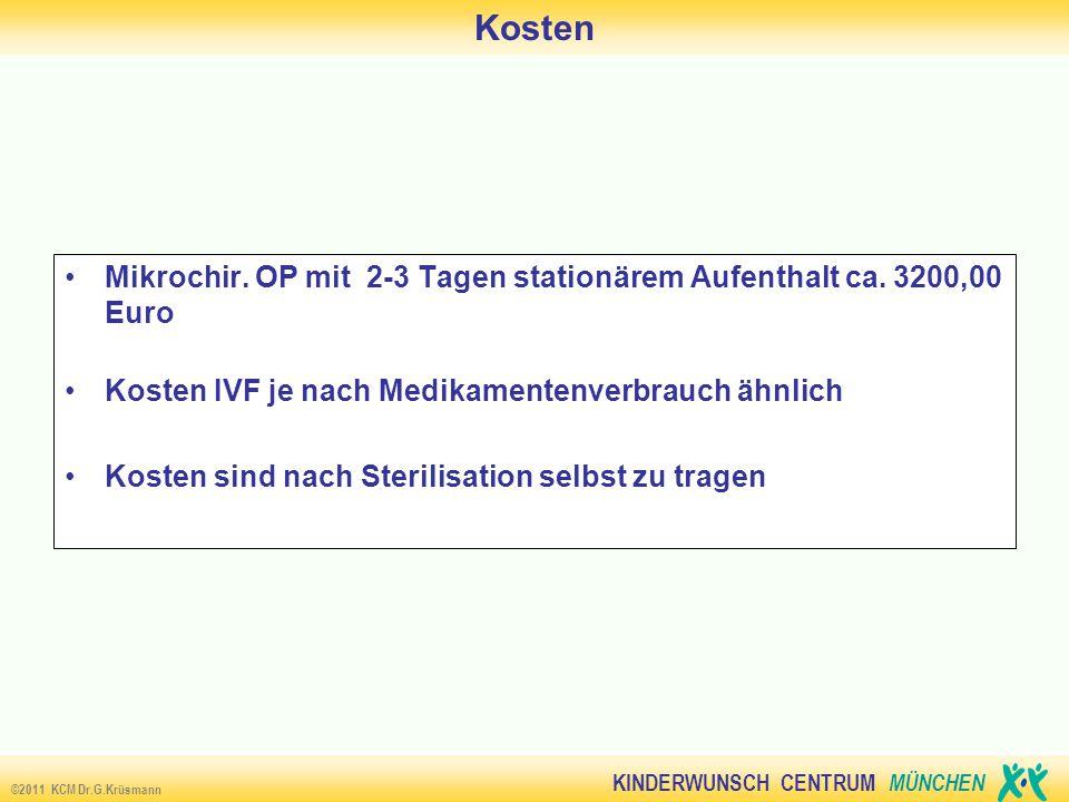 Kosten Mikrochir. OP mit 2-3 Tagen stationärem Aufenthalt ca. 3200,00 Euro. Kosten IVF je nach Medikamentenverbrauch ähnlich.