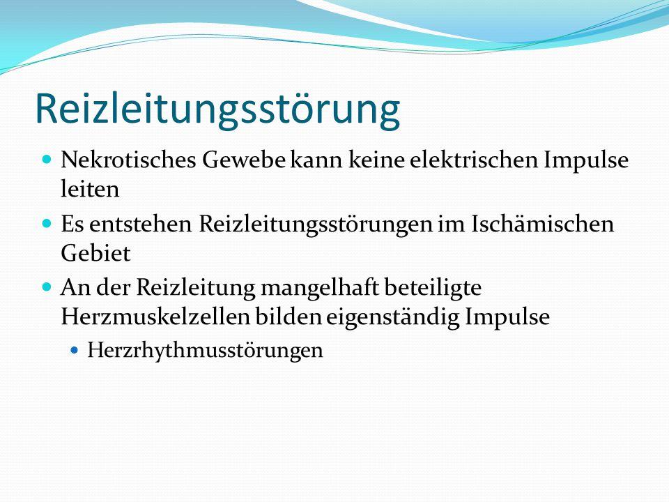 Reizleitungsstörung Nekrotisches Gewebe kann keine elektrischen Impulse leiten. Es entstehen Reizleitungsstörungen im Ischämischen Gebiet.