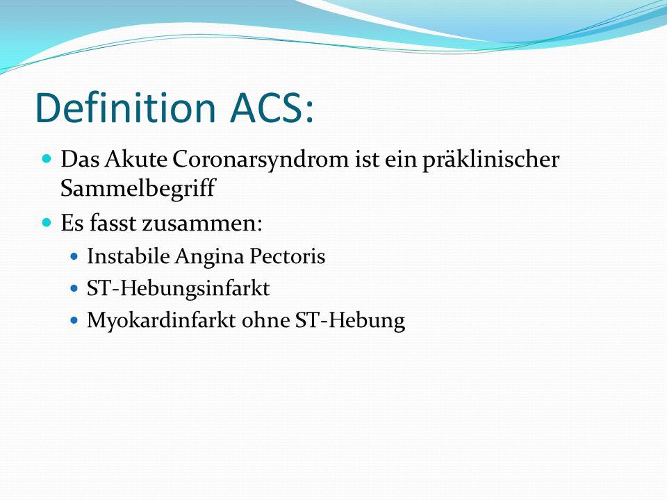 Definition ACS: Das Akute Coronarsyndrom ist ein präklinischer Sammelbegriff. Es fasst zusammen: Instabile Angina Pectoris.