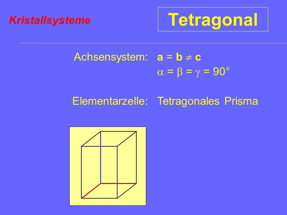 Tetragonal Kristallsysteme Achsensystem: Elementarzelle: a = b  c