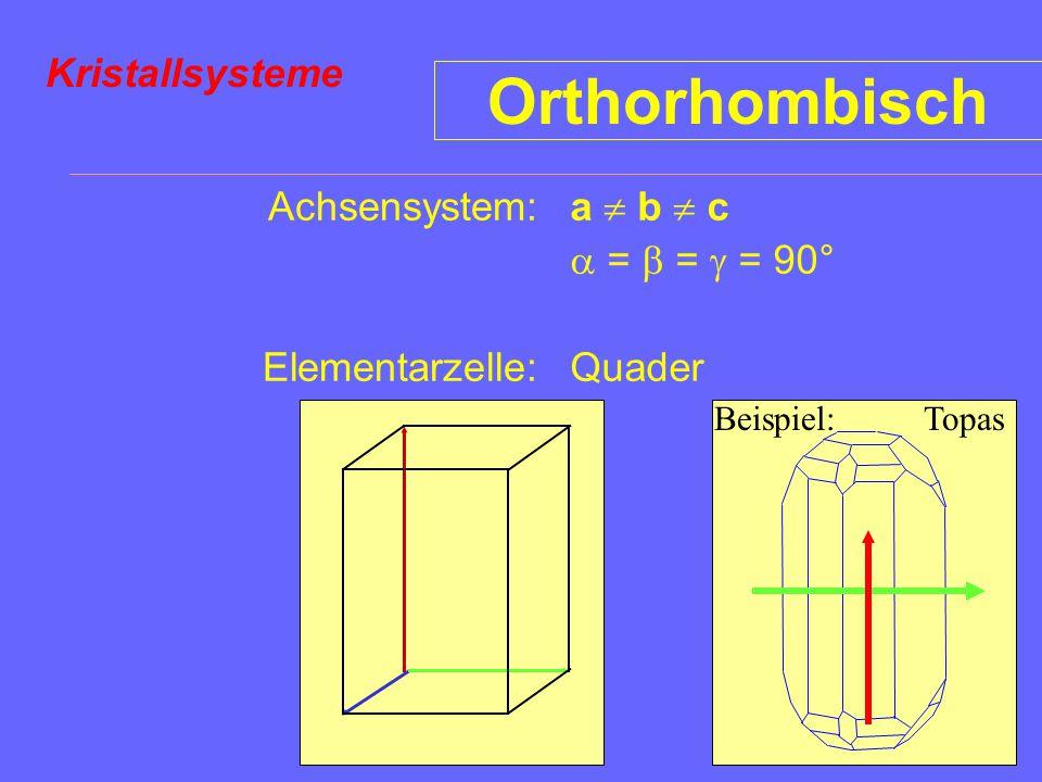 Orthorhombisch Kristallsysteme Achsensystem: Elementarzelle: a  b  c