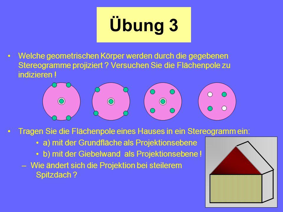 Übung 3 Welche geometrischen Körper werden durch die gegebenen Stereogramme projiziert Versuchen Sie die Flächenpole zu indizieren !