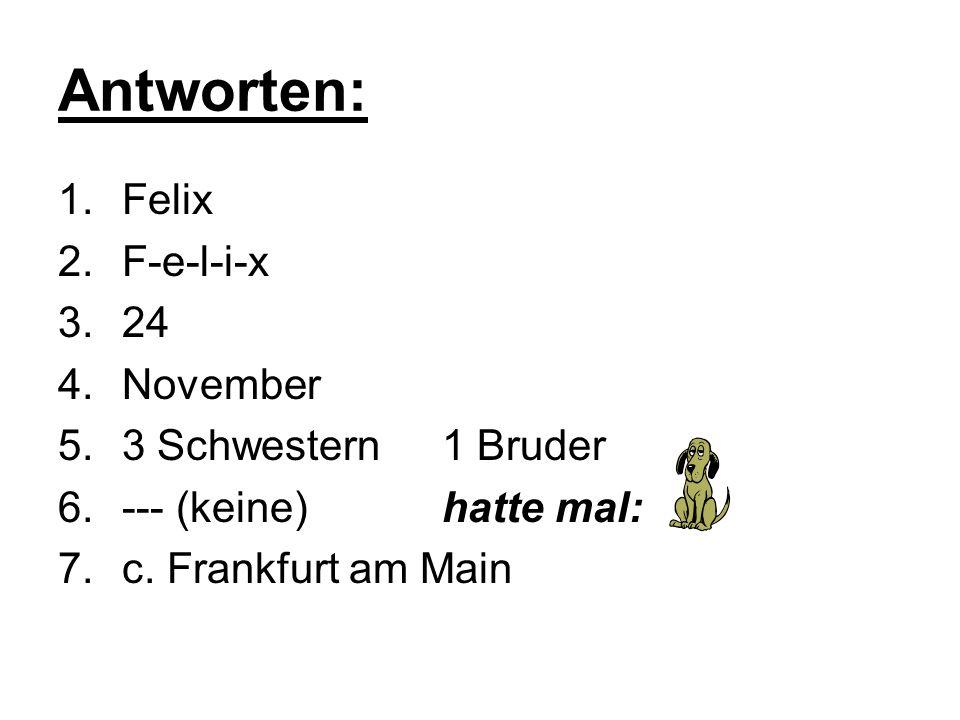 Antworten: Felix F-e-l-i-x 24 November 3 Schwestern 1 Bruder