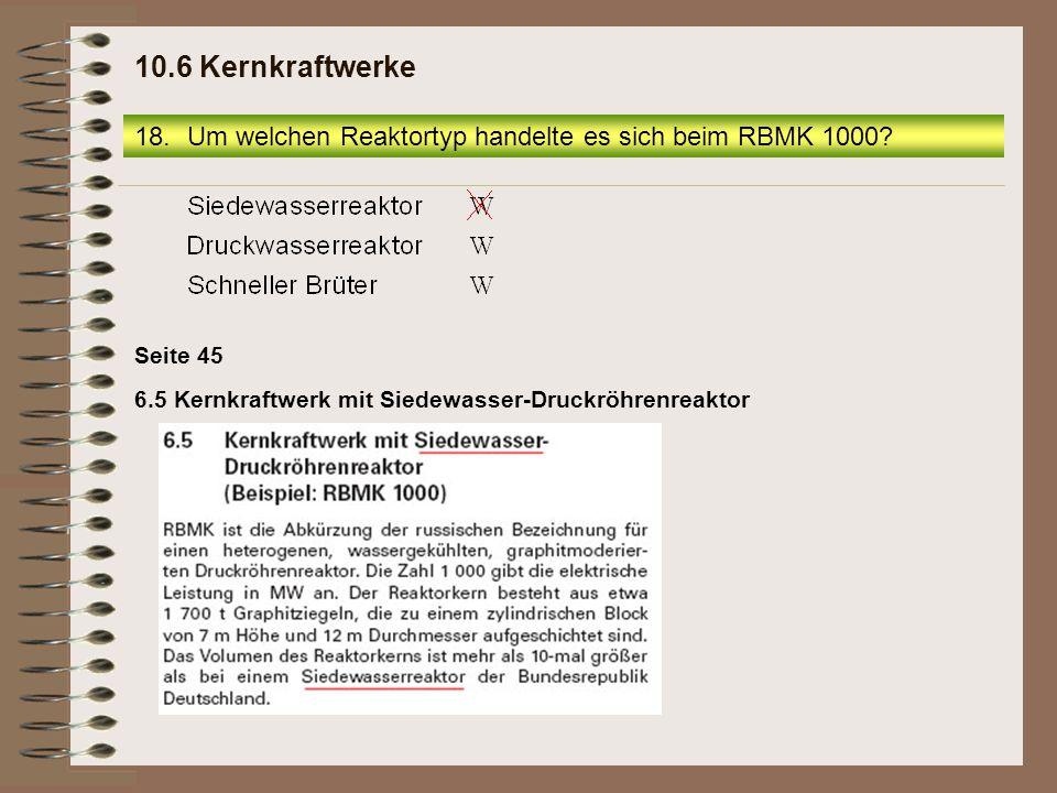 10.6 Kernkraftwerke Um welchen Reaktortyp handelte es sich beim RBMK 1000.