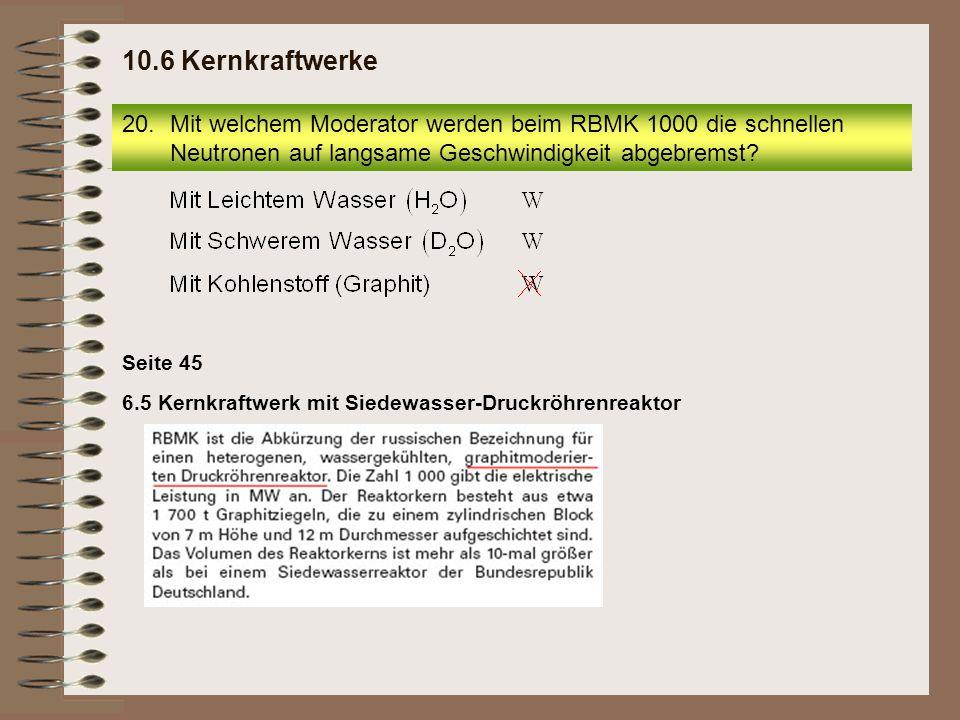 10.6 Kernkraftwerke Mit welchem Moderator werden beim RBMK 1000 die schnellen Neutronen auf langsame Geschwindigkeit abgebremst