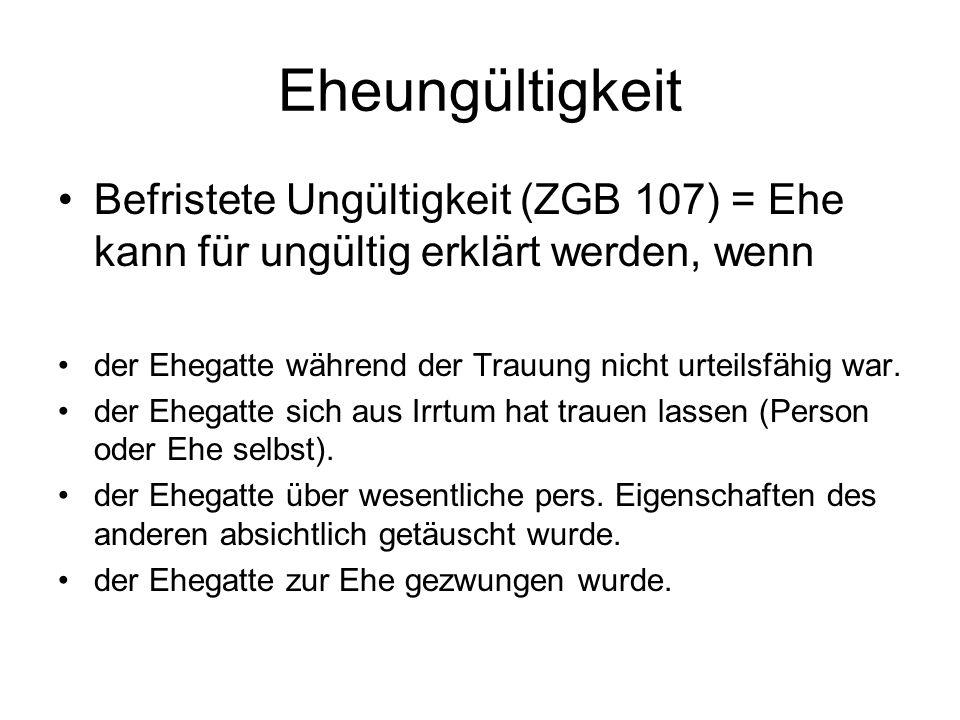 Eheungültigkeit Befristete Ungültigkeit (ZGB 107) = Ehe kann für ungültig erklärt werden, wenn.