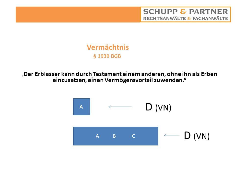 D (VN) Vermächtnis § 1939 BGB A D (VN) A B C 14