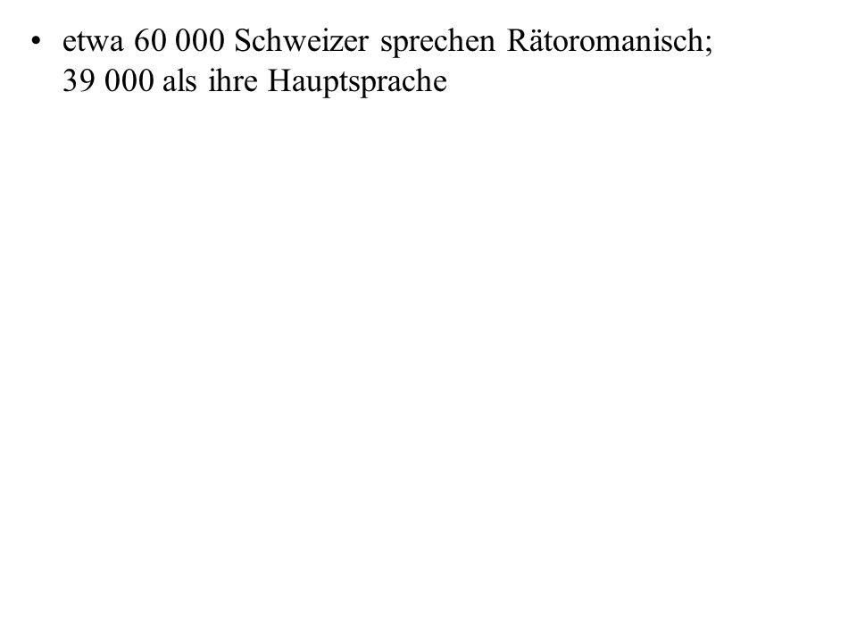 etwa 60 000 Schweizer sprechen Rätoromanisch; 39 000 als ihre Hauptsprache