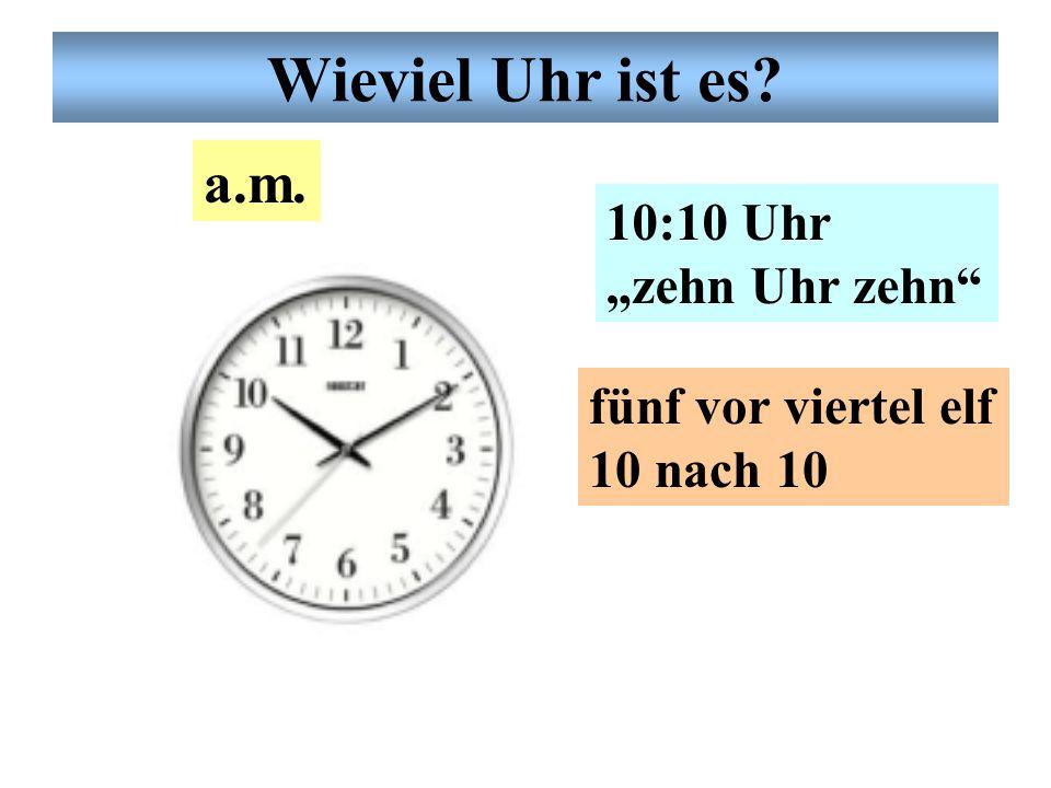 """Wieviel Uhr ist es a.m. 10:10 Uhr """"zehn Uhr zehn"""