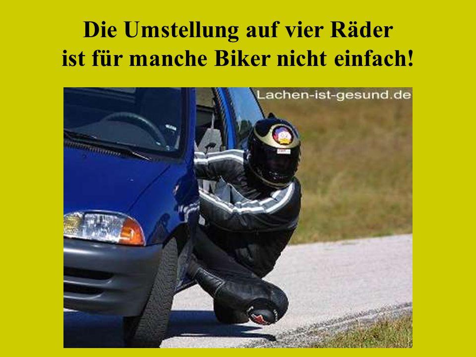 Die Umstellung auf vier Räder ist für manche Biker nicht einfach!