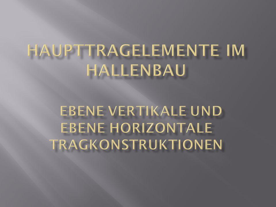 Haupttragelemente im Hallenbau Ebene Vertikale und ebene Horizontale Tragkonstruktionen