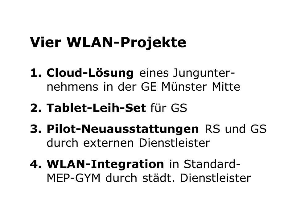 Vier WLAN-Projekte Cloud-Lösung eines Jungunter- nehmens in der GE Münster Mitte. Tablet-Leih-Set für GS.