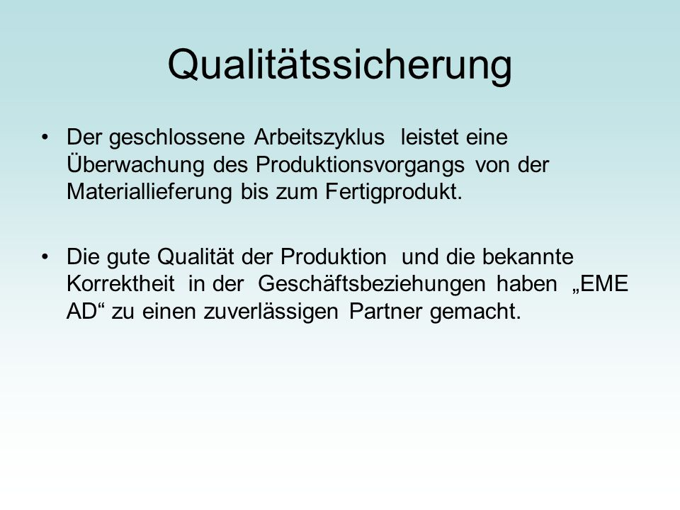 Qualitätssicherung Der geschlossene Arbeitszyklus leistet eine Überwachung des Produktionsvorgangs von der Materiallieferung bis zum Fertigprodukt.