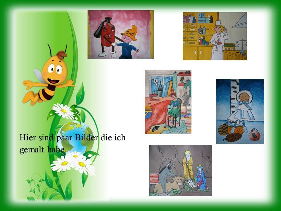 Hier sind paar Bilder die ich gemalt habe.