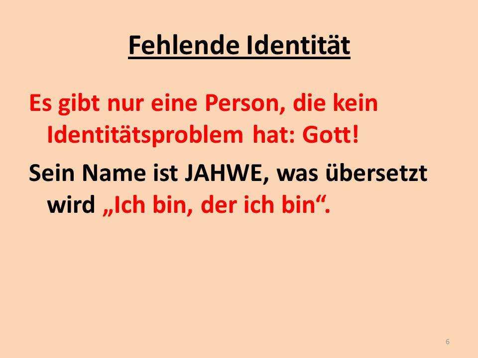 Fehlende Identität Es gibt nur eine Person, die kein Identitätsproblem hat: Gott.