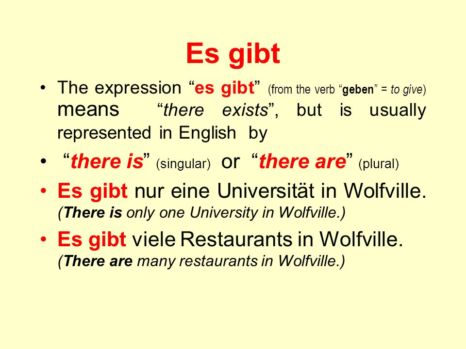 Es gibt there is (singular) or there are (plural)