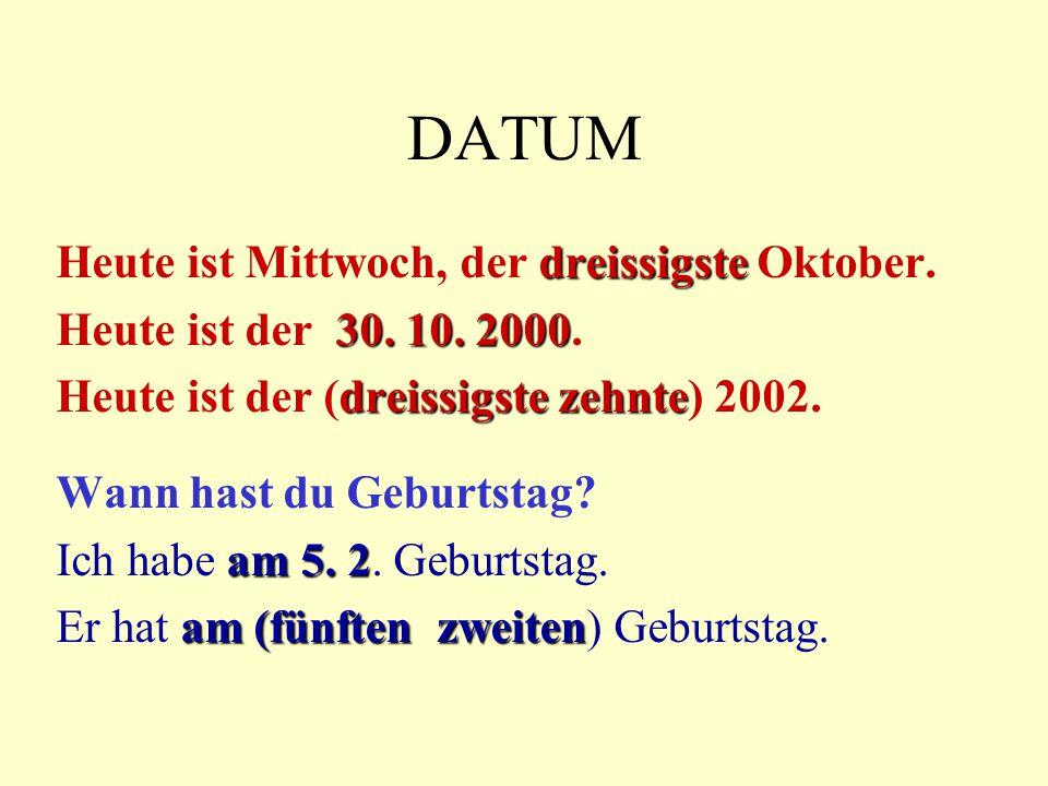 DATUM Heute ist Mittwoch, der dreissigste Oktober.