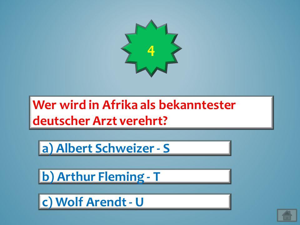 4 Wer wird in Afrika als bekanntester deutscher Arzt verehrt