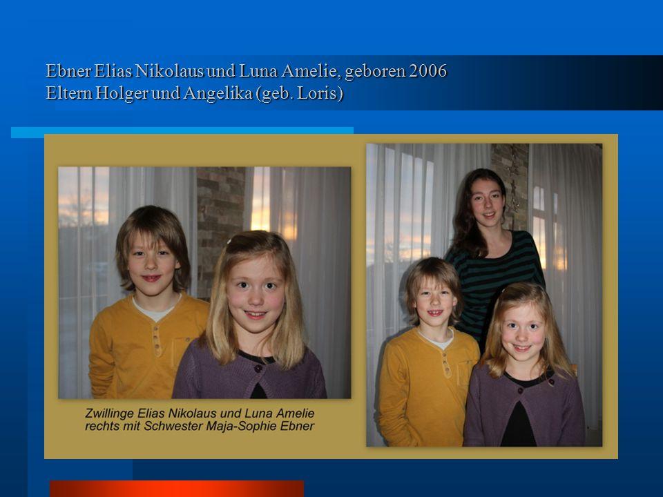Ebner Elias Nikolaus und Luna Amelie, geboren 2006 Eltern Holger und Angelika (geb. Loris)