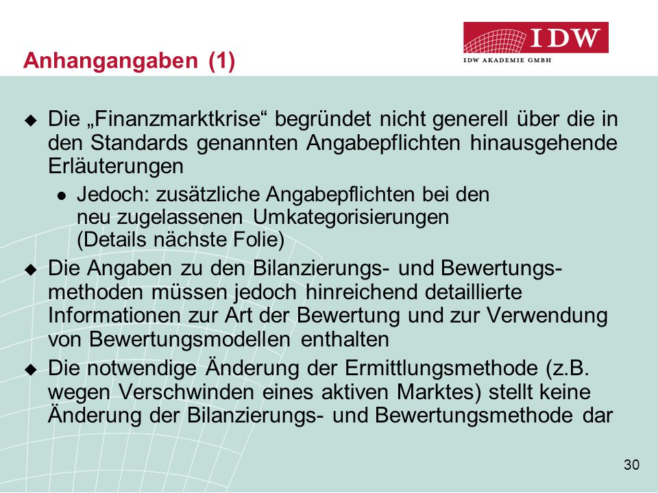 """Anhangangaben (1) Die """"Finanzmarktkrise begründet nicht generell über die in den Standards genannten Angabepflichten hinausgehende Erläuterungen."""