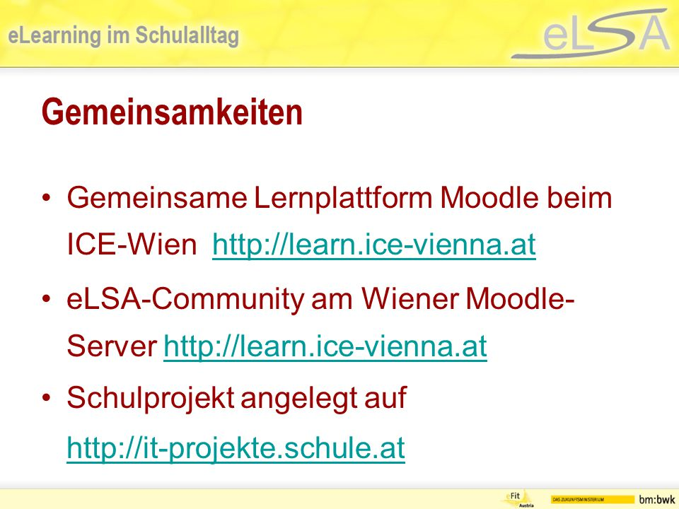 Gemeinsamkeiten Gemeinsame Lernplattform Moodle beim ICE-Wien http://learn.ice-vienna.at.