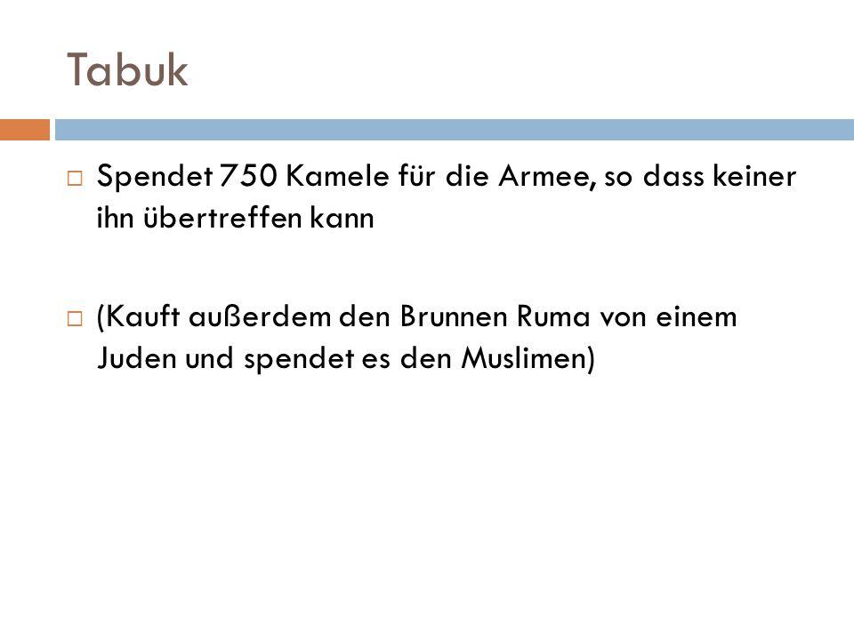 Tabuk Spendet 750 Kamele für die Armee, so dass keiner ihn übertreffen kann.