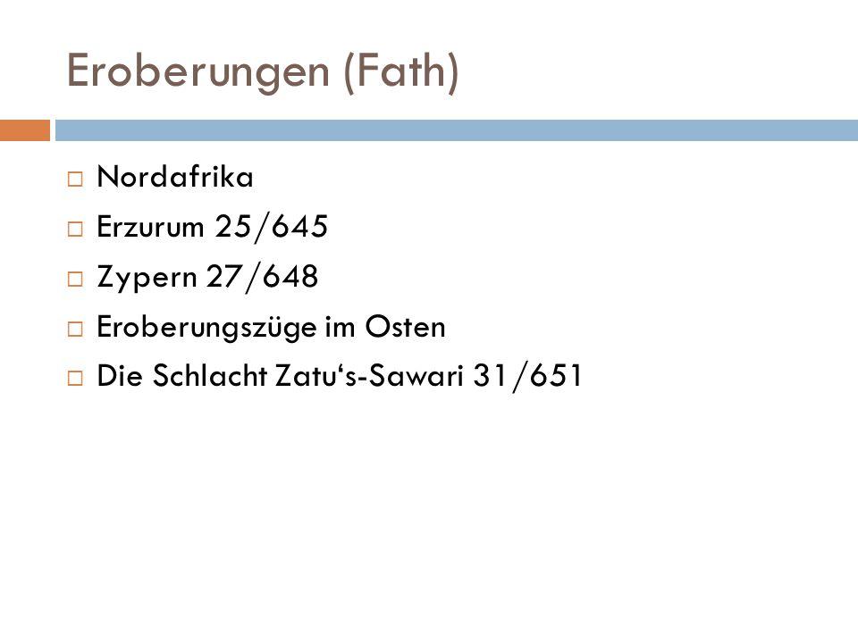 Eroberungen (Fath) Nordafrika Erzurum 25/645 Zypern 27/648